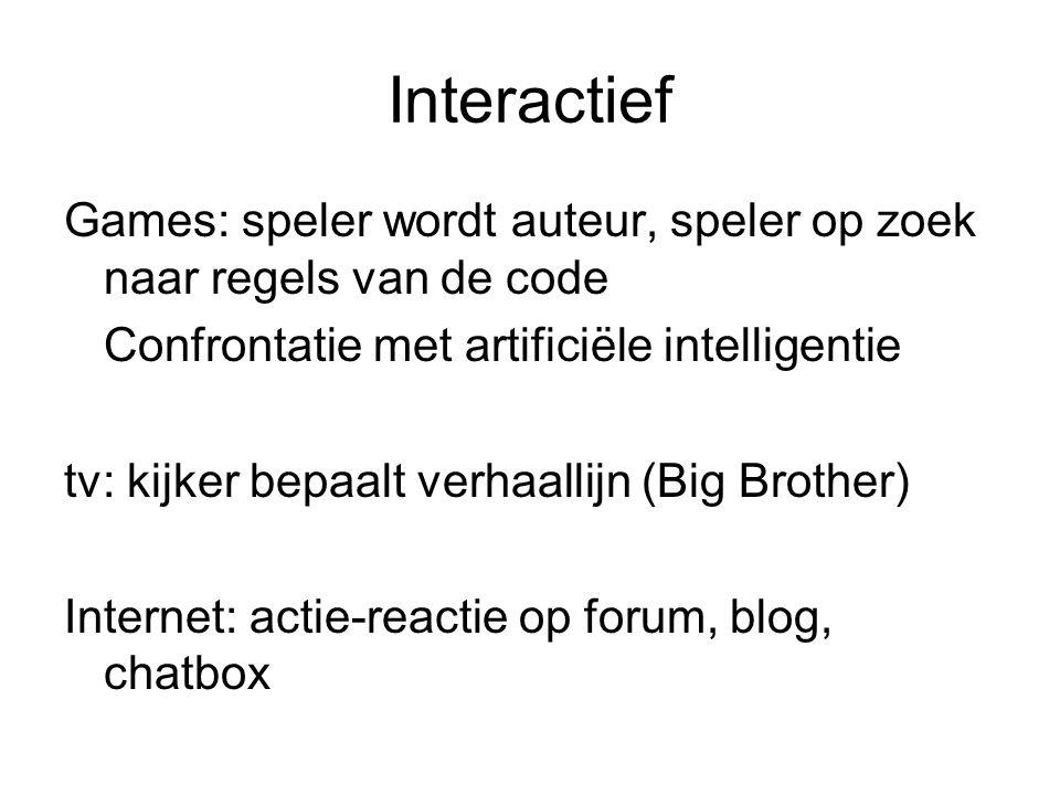 Interactief Games: speler wordt auteur, speler op zoek naar regels van de code Confrontatie met artificiële intelligentie tv: kijker bepaalt verhaalli