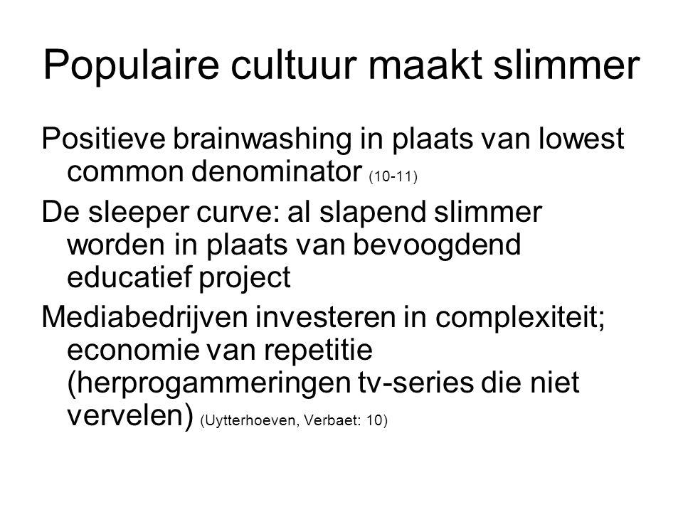 Populaire cultuur maakt slimmer Positieve brainwashing in plaats van lowest common denominator (10-11) De sleeper curve: al slapend slimmer worden in
