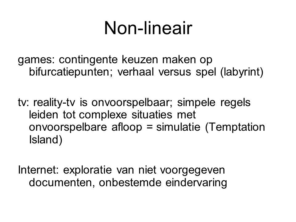 Non-lineair games: contingente keuzen maken op bifurcatiepunten; verhaal versus spel (labyrint) tv: reality-tv is onvoorspelbaar; simpele regels leide