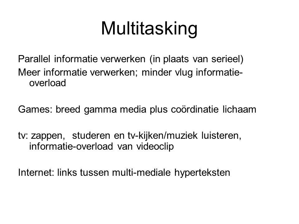 Multitasking Parallel informatie verwerken (in plaats van serieel) Meer informatie verwerken; minder vlug informatie- overload Games: breed gamma medi