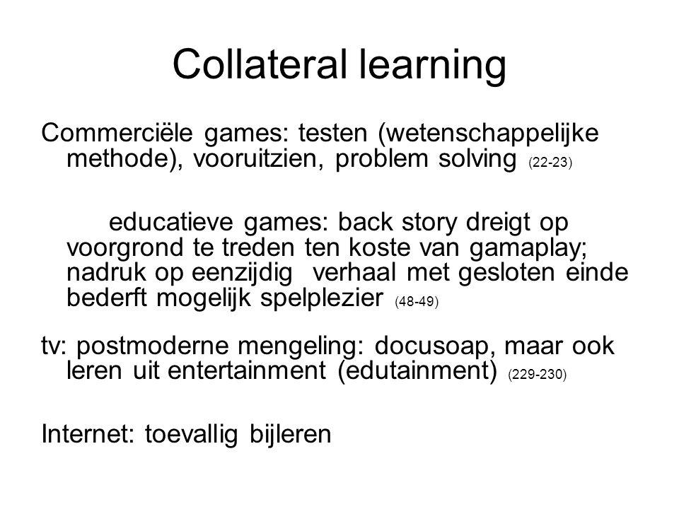 Collateral learning Commerciële games: testen (wetenschappelijke methode), vooruitzien, problem solving (22-23) educatieve games: back story dreigt op
