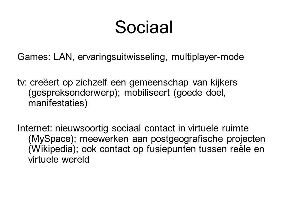 Sociaal Games: LAN, ervaringsuitwisseling, multiplayer-mode tv: creëert op zichzelf een gemeenschap van kijkers (gespreksonderwerp); mobiliseert (goed