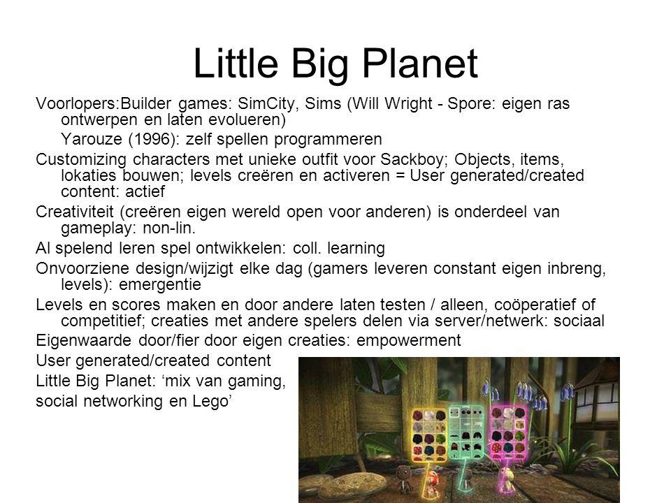 Little Big Planet Voorlopers:Builder games: SimCity, Sims (Will Wright - Spore: eigen ras ontwerpen en laten evolueren) Yarouze (1996): zelf spellen p