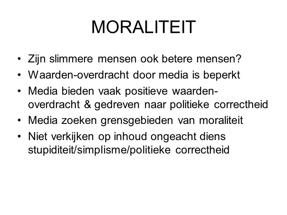 MORALITEIT •Zijn slimmere mensen ook betere mensen? •Waarden-overdracht door media is beperkt •Media bieden vaak positieve waarden- overdracht & gedre