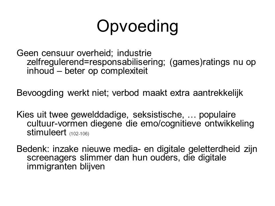 Opvoeding Geen censuur overheid; industrie zelfregulerend=responsabilisering; (games)ratings nu op inhoud – beter op complexiteit Bevoogding werkt nie