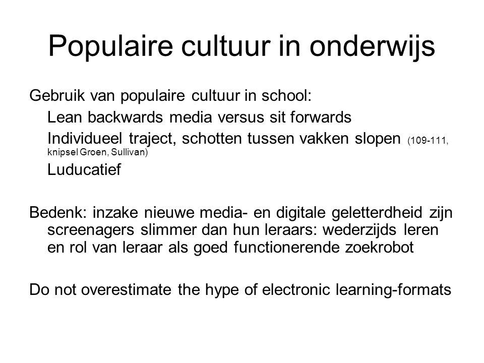 Populaire cultuur in onderwijs Gebruik van populaire cultuur in school: Lean backwards media versus sit forwards Individueel traject, schotten tussen