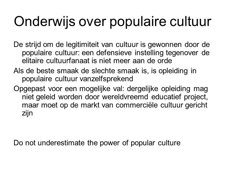 Onderwijs over populaire cultuur De strijd om de legitimiteit van cultuur is gewonnen door de populaire cultuur: een defensieve instelling tegenover d