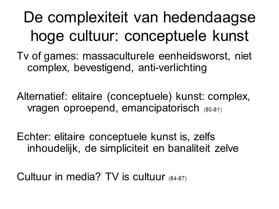 De complexiteit van hedendaagse hoge cultuur: conceptuele kunst Tv of games: massaculturele eenheidsworst, niet complex, bevestigend, anti-verlichting