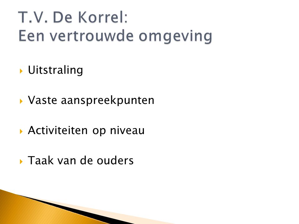  www.tvdekorrel.nl www.tvdekorrel.nl  Mailen  Hyves pagina  Ouderavond  Contactpersonen