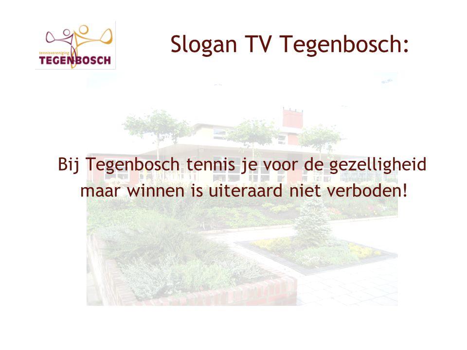 Slogan TV Tegenbosch: Bij Tegenbosch tennis je voor de gezelligheid maar winnen is uiteraard niet verboden!
