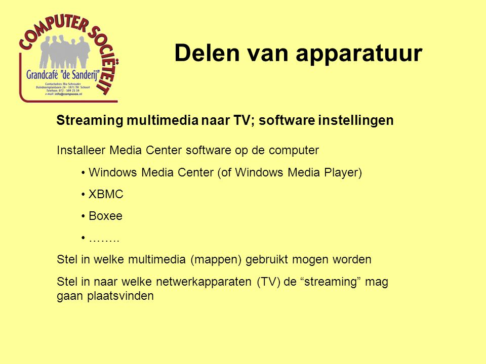Delen van apparatuur Streaming multimedia naar TV; software instellingen Installeer Media Center software op de computer • Windows Media Center (of Windows Media Player) • XBMC • Boxee • ……..