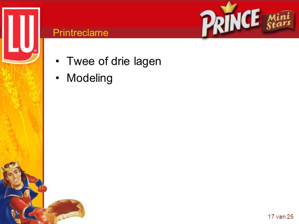 17 van 25 Printreclame •Twee of drie lagen •Modeling