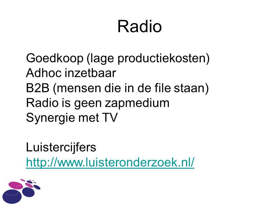 Radio Goedkoop (lage productiekosten) Adhoc inzetbaar B2B (mensen die in de file staan) Radio is geen zapmedium Synergie met TV Luistercijfers http://www.luisteronderzoek.nl/