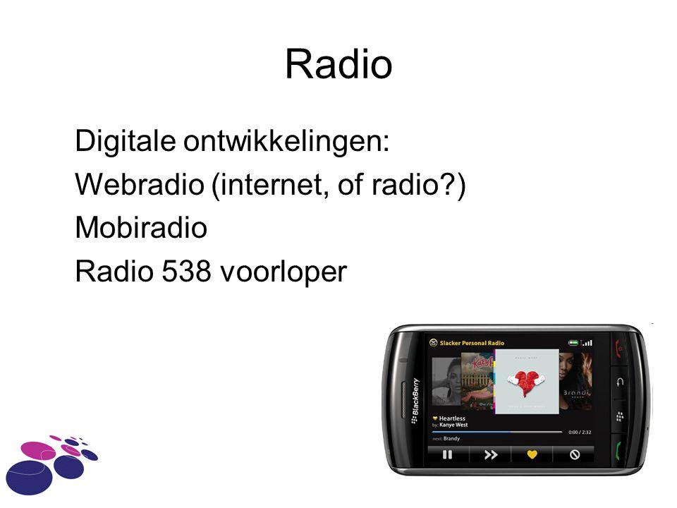Radio Digitale ontwikkelingen: Webradio (internet, of radio?) Mobiradio Radio 538 voorloper