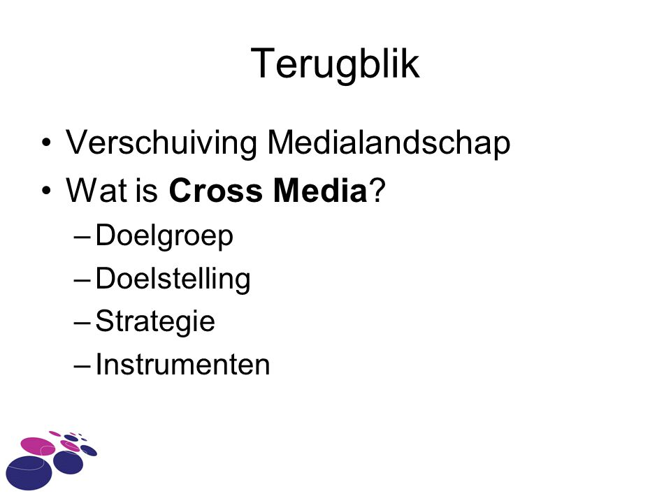 Terugblik •Verschuiving Medialandschap •Wat is Cross Media.