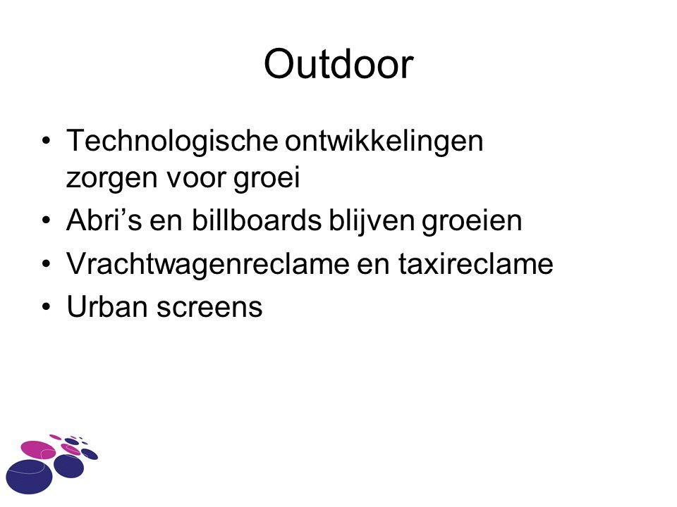 Outdoor •Technologische ontwikkelingen zorgen voor groei •Abri's en billboards blijven groeien •Vrachtwagenreclame en taxireclame •Urban screens