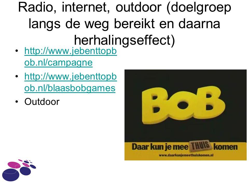 Radio, internet, outdoor (doelgroep langs de weg bereikt en daarna herhalingseffect) •http://www.jebenttopb ob.nl/campagnehttp://www.jebenttopb ob.nl/campagne •http://www.jebenttopb ob.nl/blaasbobgameshttp://www.jebenttopb ob.nl/blaasbobgames •Outdoor
