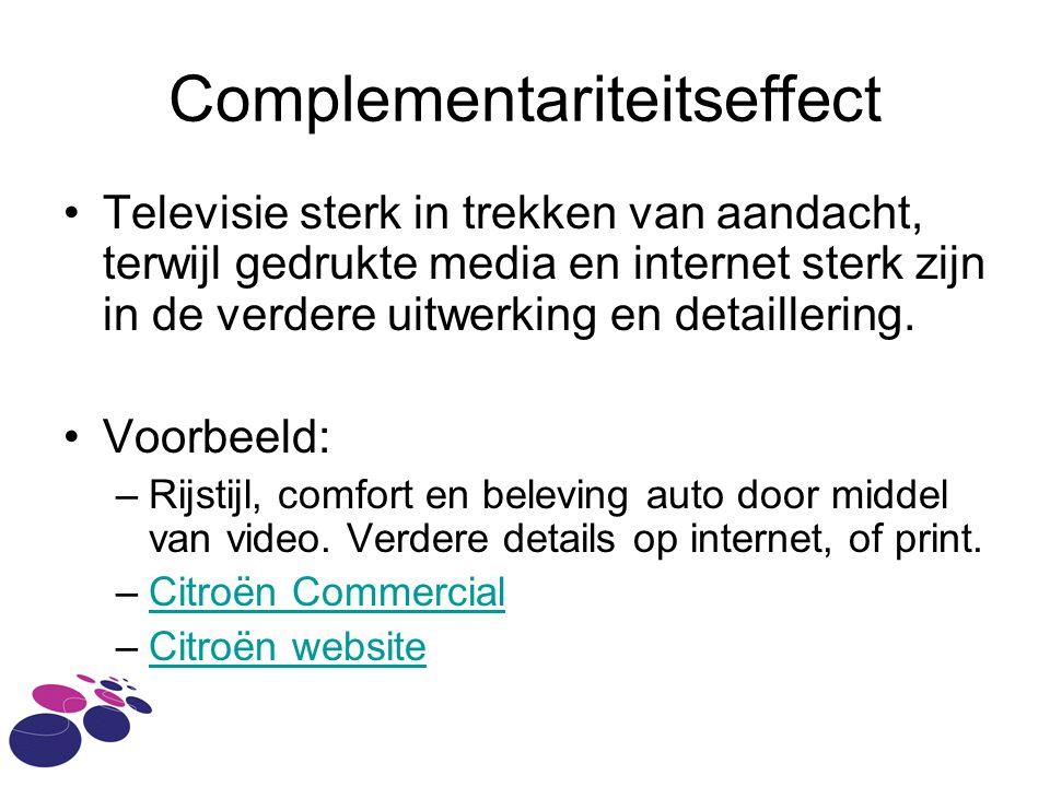 Complementariteitseffect •Televisie sterk in trekken van aandacht, terwijl gedrukte media en internet sterk zijn in de verdere uitwerking en detaillering.