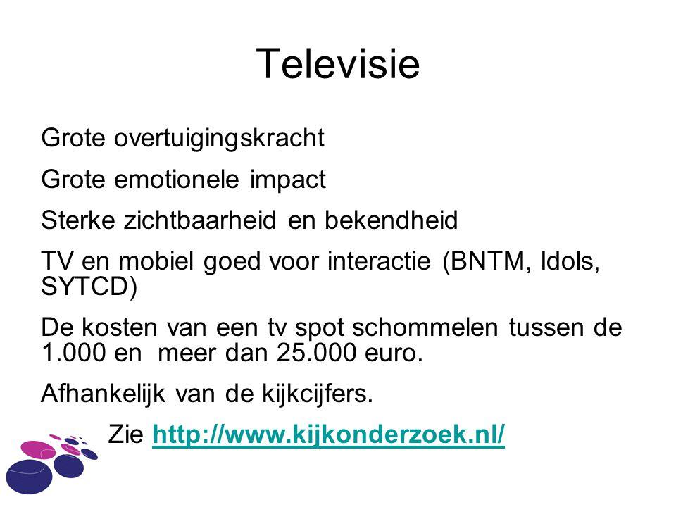 Televisie Grote overtuigingskracht Grote emotionele impact Sterke zichtbaarheid en bekendheid TV en mobiel goed voor interactie (BNTM, Idols, SYTCD) De kosten van een tv spot schommelen tussen de 1.000 en meer dan 25.000 euro.