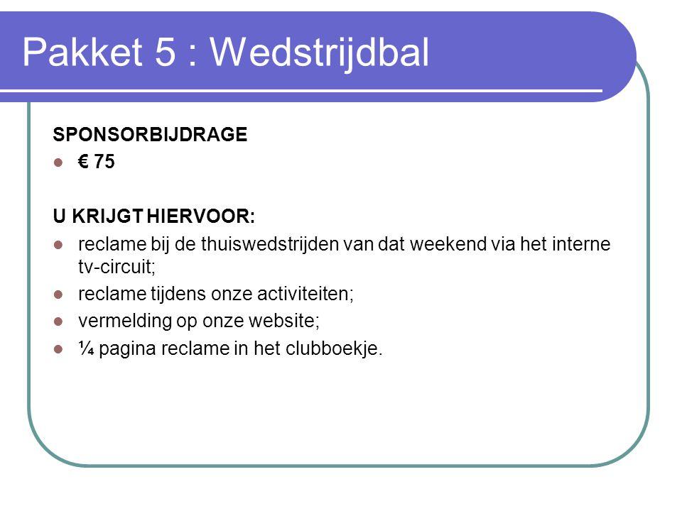 Pakket 5 : Wedstrijdbal SPONSORBIJDRAGE  € 75 U KRIJGT HIERVOOR:  reclame bij de thuiswedstrijden van dat weekend via het interne tv-circuit;  recl