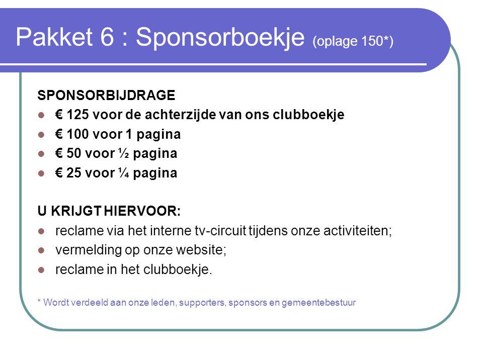Pakket 6 : Sponsorboekje (oplage 150*) SPONSORBIJDRAGE  € 125 voor de achterzijde van ons clubboekje  € 100 voor 1 pagina  € 50 voor ½ pagina  € 2