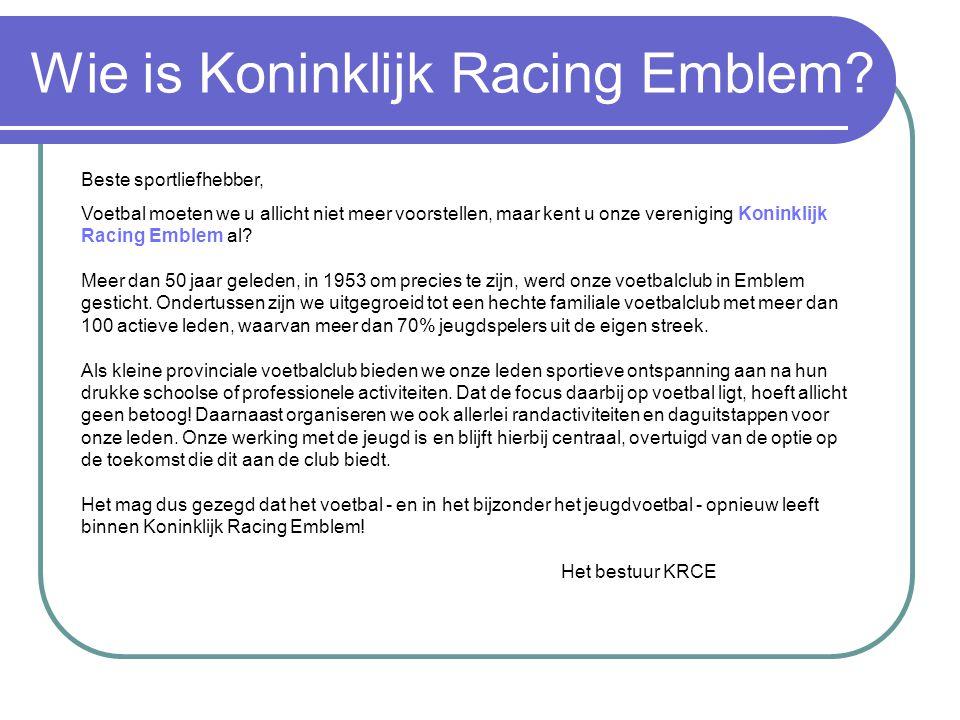 Wie is Koninklijk Racing Emblem? Beste sportliefhebber, Voetbal moeten we u allicht niet meer voorstellen, maar kent u onze vereniging Koninklijk Raci