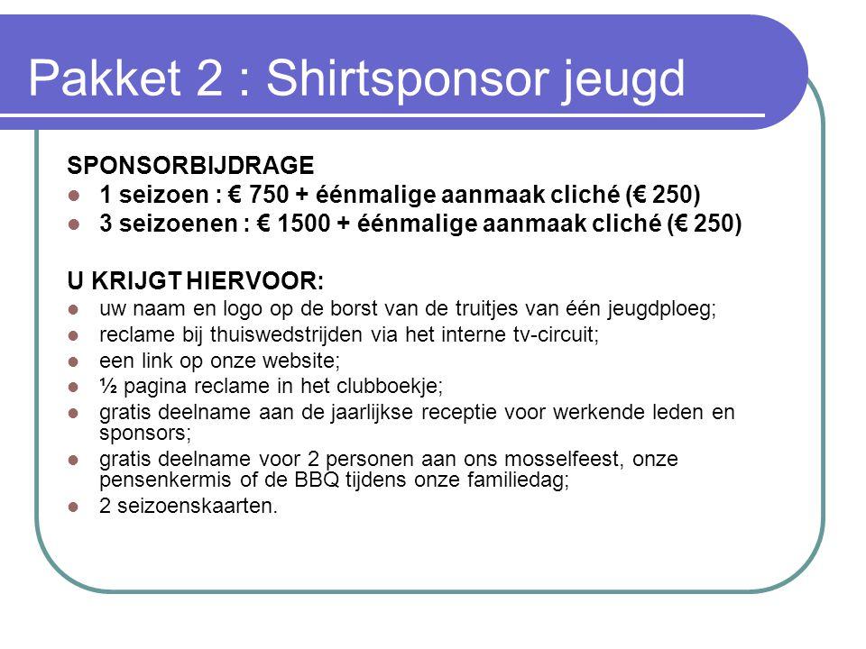 Pakket 2 : Shirtsponsor jeugd SPONSORBIJDRAGE  1 seizoen : € 750 + éénmalige aanmaak cliché (€ 250)  3 seizoenen : € 1500 + éénmalige aanmaak cliché