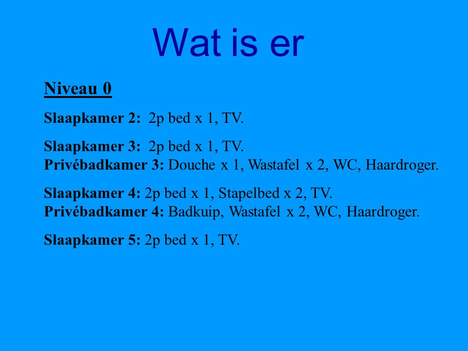 Wat is er Niveau 0 Hall Vergaderzaal: TV, DVD, Bord / viltstift, Telefoon. Zitkamer: Houtkachel, TV, DVD, Hifi, Homecinema, Kinderspellen. Eetkamer: I