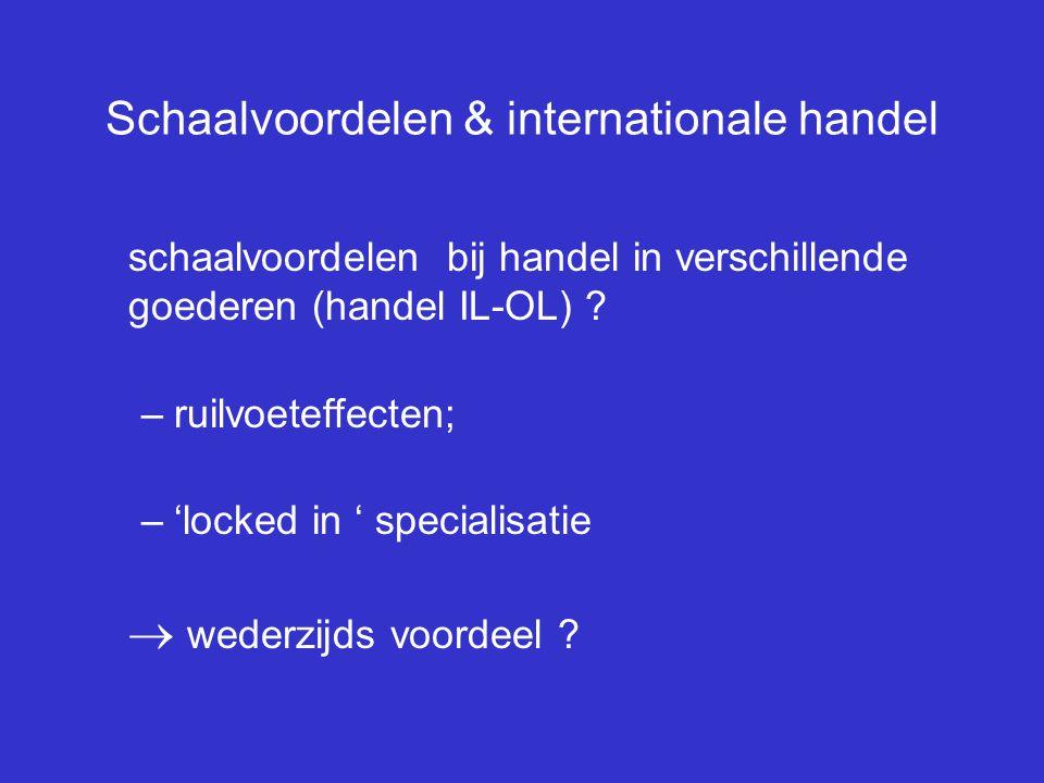 Schaalvoordelen & internationale handel schaalvoordelen bij handel in verschillende goederen (handel IL-OL) ? –ruilvoeteffecten; –'locked in ' special