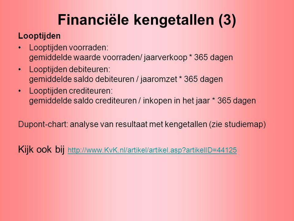 Financiële kengetallen (3) Looptijden •Looptijden voorraden: gemiddelde waarde voorraden/ jaarverkoop * 365 dagen •Looptijden debiteuren: gemiddelde s