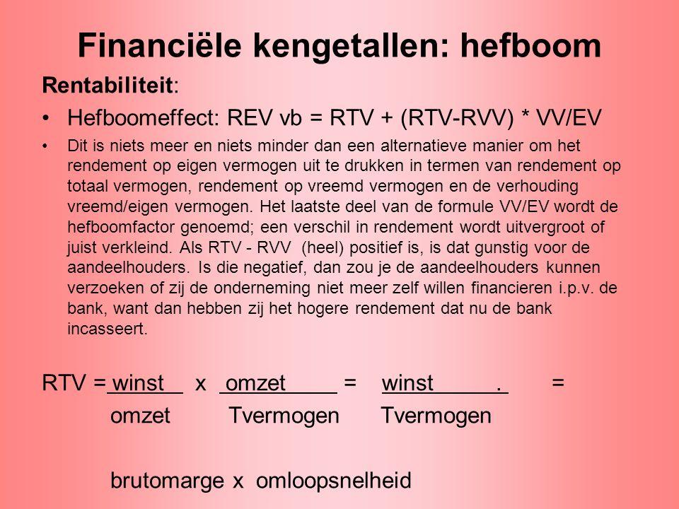 Financiële kengetallen: hefboom Rentabiliteit: •Hefboomeffect: REV vb = RTV + (RTV-RVV) * VV/EV •Dit is niets meer en niets minder dan een alternatiev
