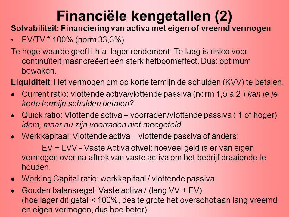 Financiële kengetallen (2) Solvabiliteit: Financiering van activa met eigen of vreemd vermogen •EV/TV * 100% (norm 33,3%) Te hoge waarde geeft i.h.a.