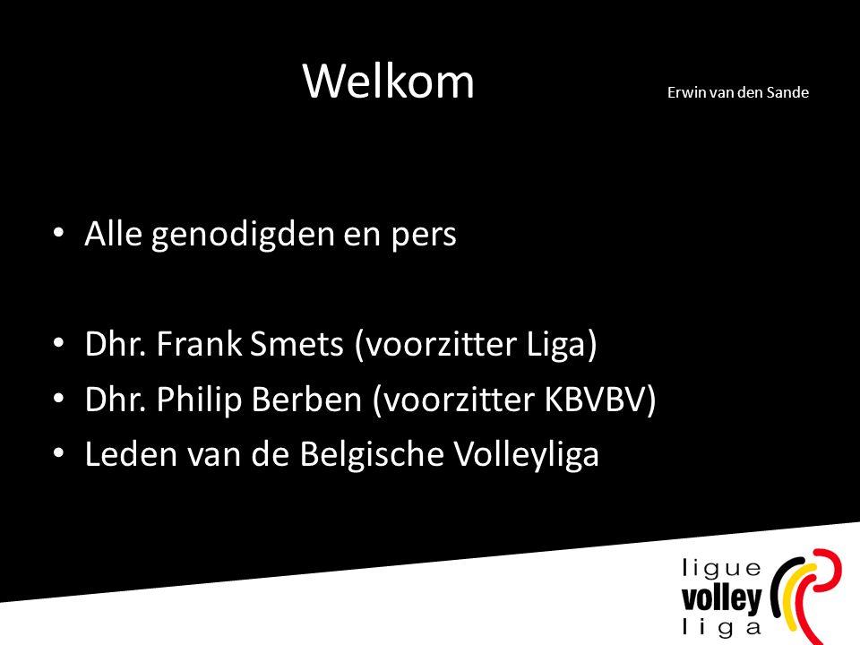 Welkom Erwin van den Sande • Alle genodigden en pers • Dhr. Frank Smets (voorzitter Liga) • Dhr. Philip Berben (voorzitter KBVBV) • Leden van de Belgi