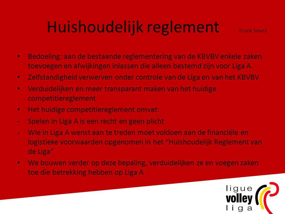Huishoudelijk reglement Frank Smets • Bedoeling: aan de bestaande reglementering van de KBVBV enkele zaken toevoegen en afwijkingen inlassen die alleen bestemd zijn voor Liga A.