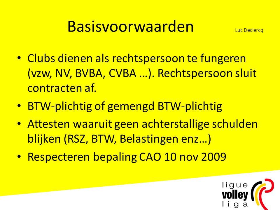 Basisvoorwaarden Luc Declercq • Clubs dienen als rechtspersoon te fungeren (vzw, NV, BVBA, CVBA …). Rechtspersoon sluit contracten af. • BTW-plichtig