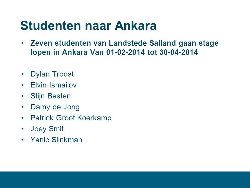 Studenten naar Ankara •Zeven studenten van Landstede Salland gaan stage lopen in Ankara Van 01-02-2014 tot 30-04-2014 •Dylan Troost •Elvin Ismailov •S