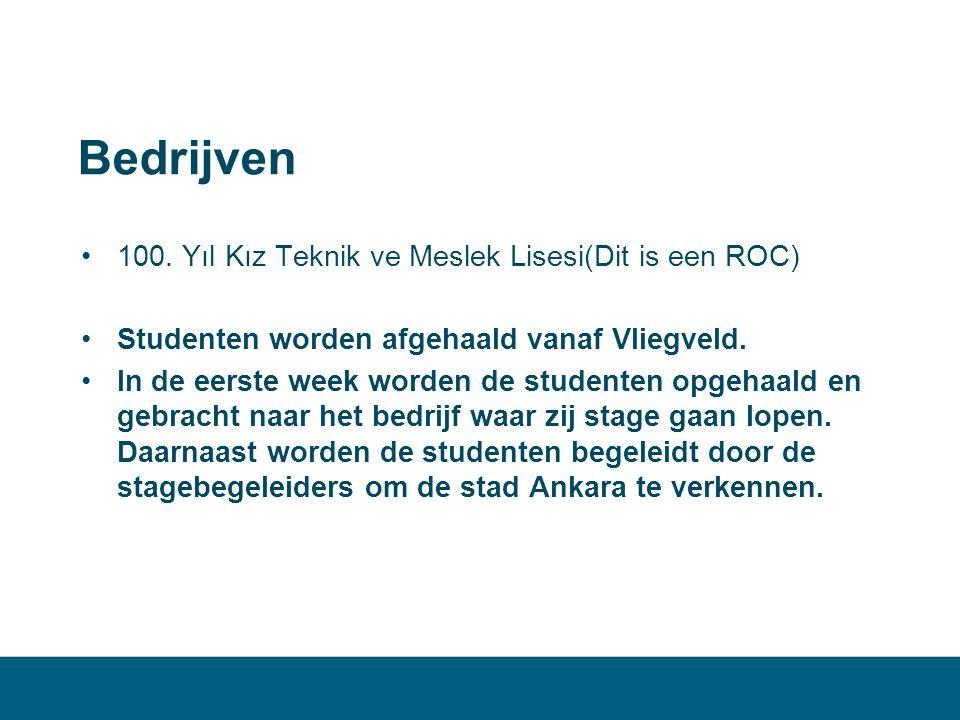 Bedrijven •100. Yıl Kız Teknik ve Meslek Lisesi(Dit is een ROC) •Studenten worden afgehaald vanaf Vliegveld. •In de eerste week worden de studenten op