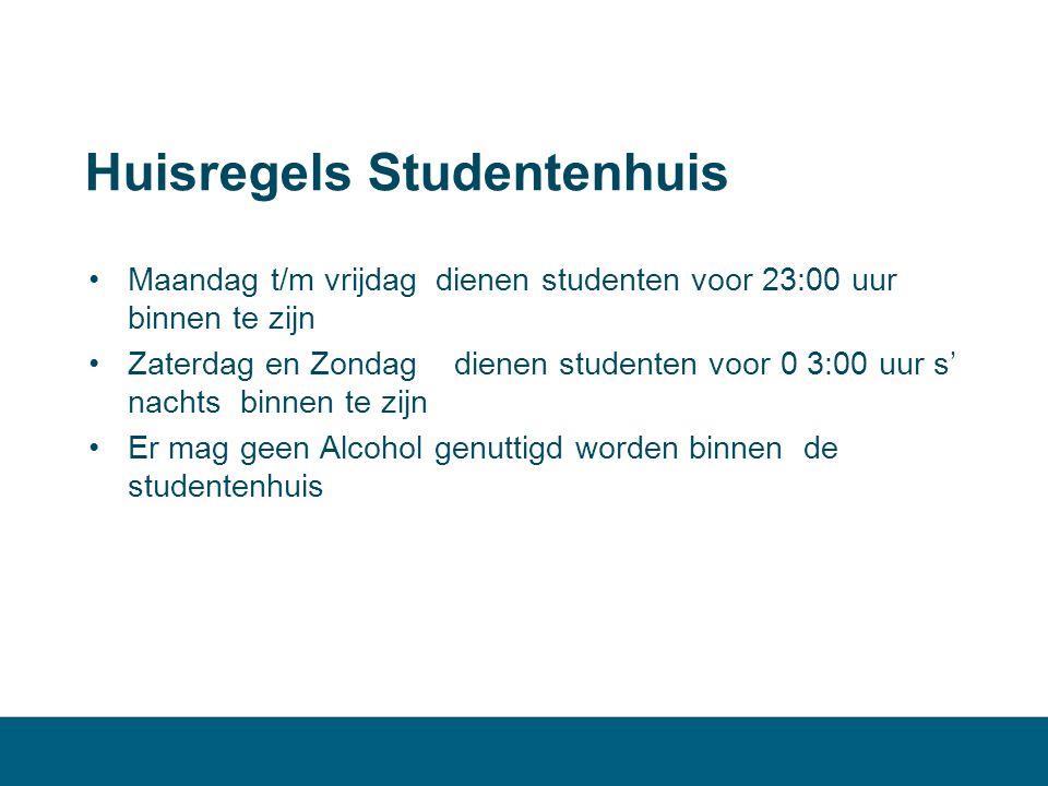Huisregels Studentenhuis •Maandag t/m vrijdag dienen studenten voor 23:00 uur binnen te zijn •Zaterdag en Zondag dienen studenten voor 0 3:00 uur s' nachts binnen te zijn •Er mag geen Alcohol genuttigd worden binnen de studentenhuis