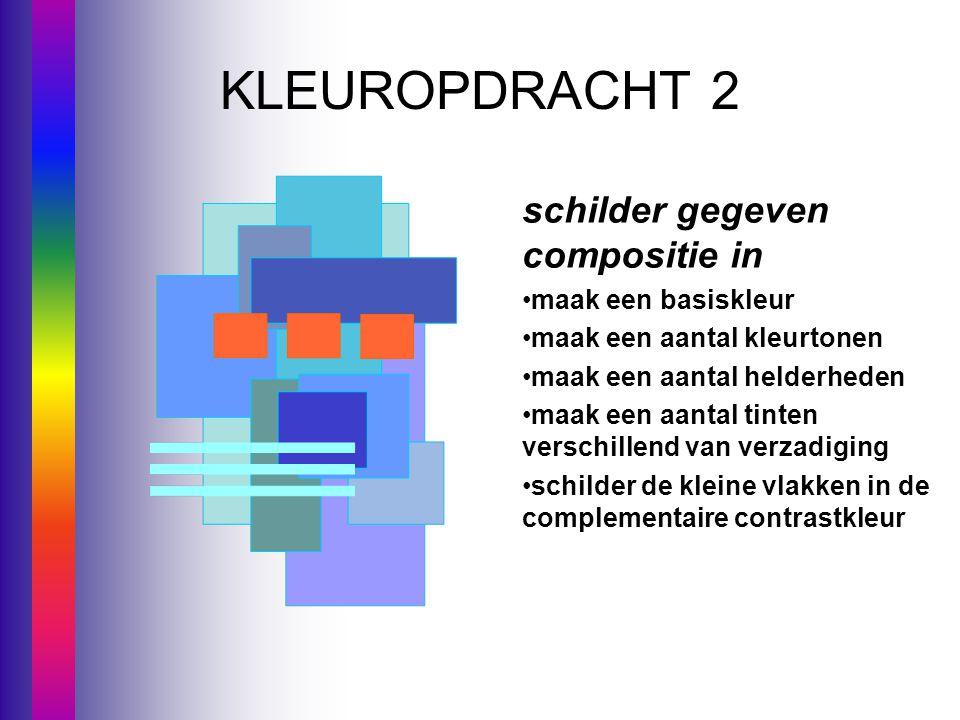KLEUROPDRACHT 2 schilder gegeven compositie in •maak een basiskleur •maak een aantal kleurtonen •maak een aantal helderheden •maak een aantal tinten v