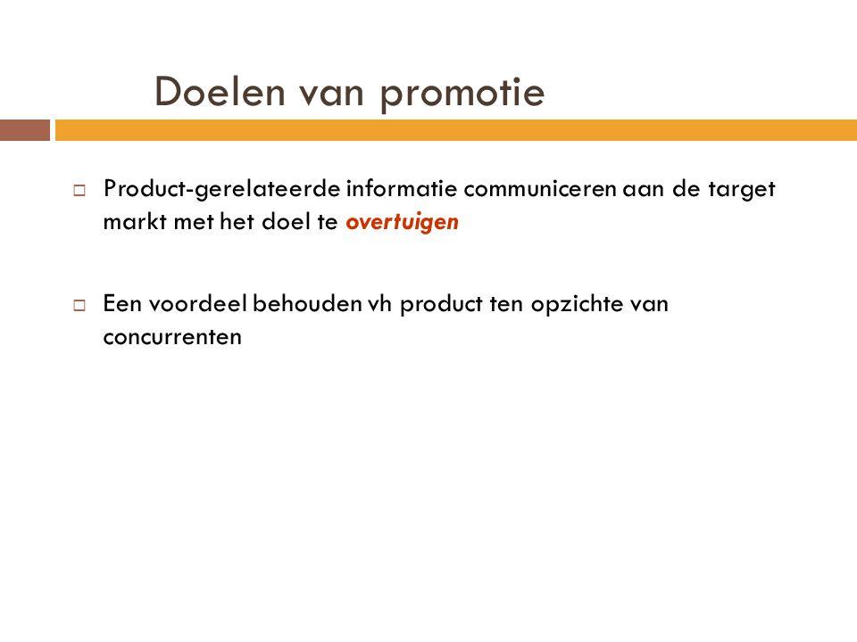 Doelen van promotie  Product-gerelateerde informatie communiceren aan de target markt met het doel te overtuigen  Een voordeel behouden vh product ten opzichte van concurrenten