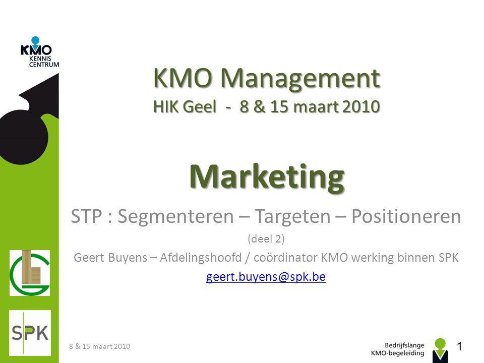 KMO Management HIK Geel - 8 & 15 maart 2010 Marketing STP : Segmenteren – Targeten – Positioneren (deel 2) Geert Buyens – Afdelingshoofd / coördinator