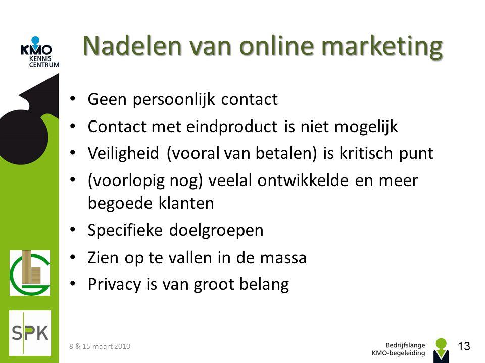 Nadelen van online marketing • Geen persoonlijk contact • Contact met eindproduct is niet mogelijk • Veiligheid (vooral van betalen) is kritisch punt
