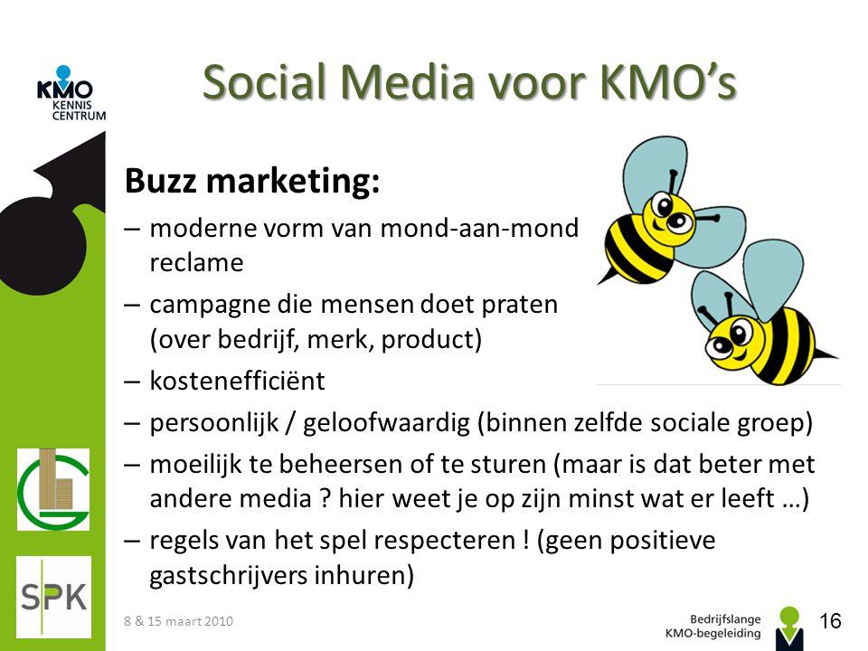 Social Media voor KMO's Buzz marketing: – moderne vorm van mond-aan-mond reclame – campagne die mensen doet praten (over bedrijf, merk, product) – kos