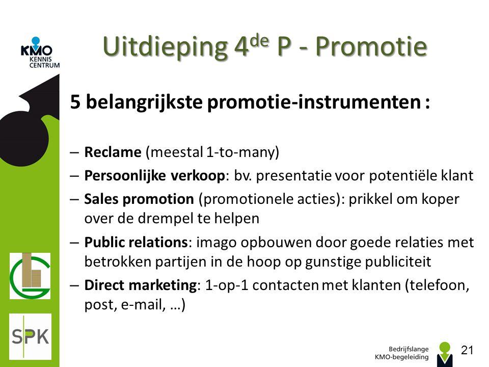 Uitdieping 4 de P - Promotie 5 belangrijkste promotie-instrumenten : – Reclame (meestal 1-to-many) – Persoonlijke verkoop: bv. presentatie voor potent