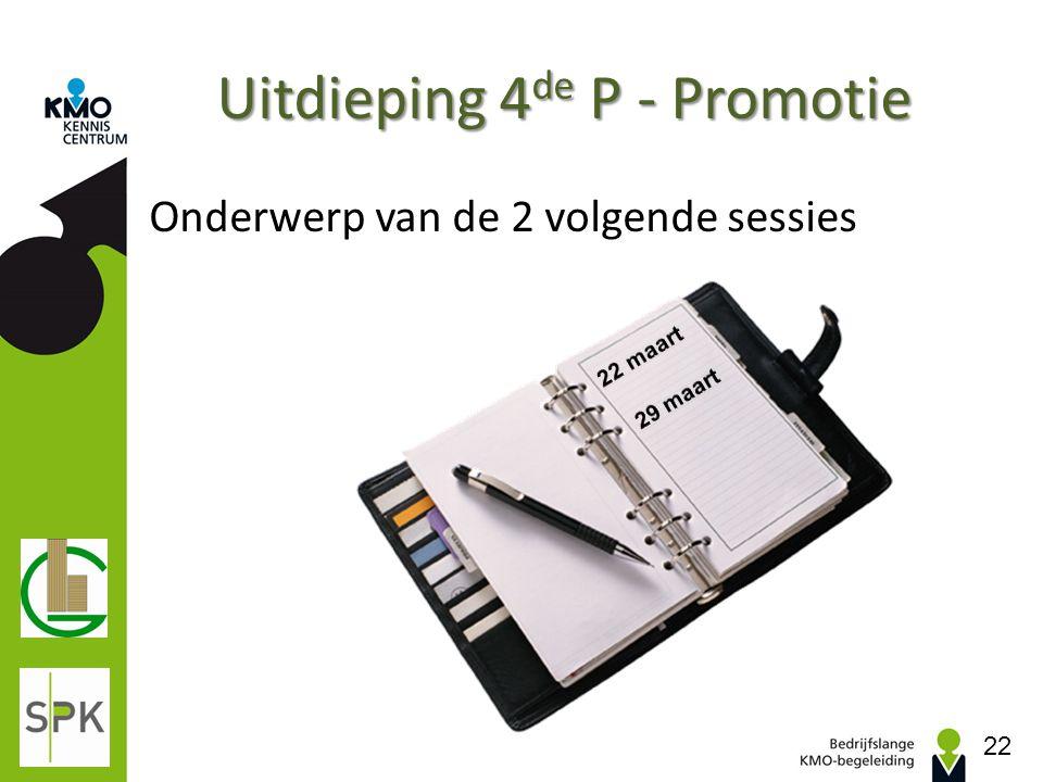 Uitdieping 4 de P - Promotie Onderwerp van de 2 volgende sessies 22