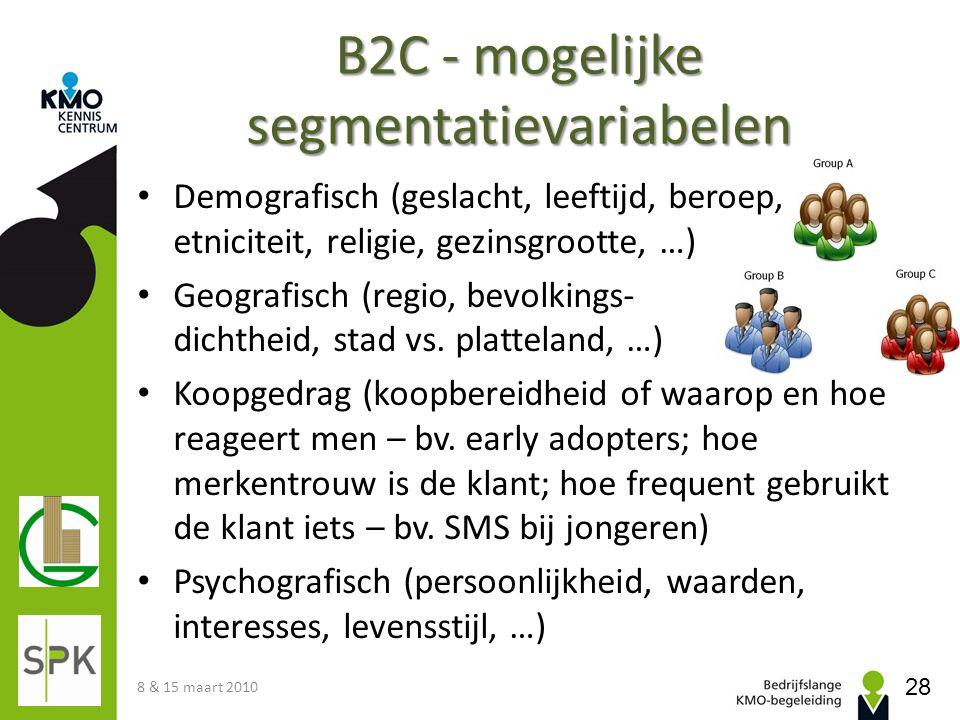 B2C - mogelijke segmentatievariabelen • Demografisch (geslacht, leeftijd, beroep, etniciteit, religie, gezinsgrootte, …) • Geografisch (regio, bevolki