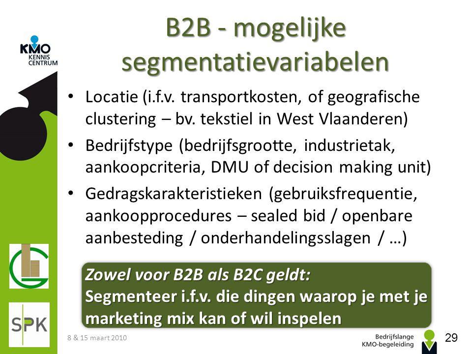 B2B - mogelijke segmentatievariabelen • Locatie (i.f.v. transportkosten, of geografische clustering – bv. tekstiel in West Vlaanderen) • Bedrijfstype