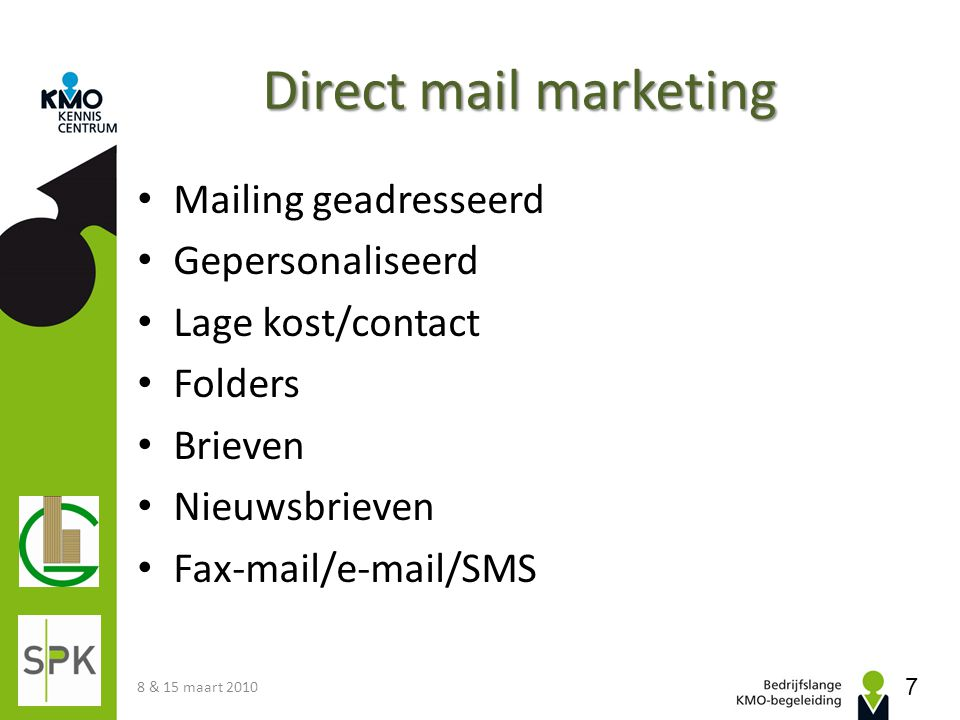 Direct mail marketing • Mailing geadresseerd • Gepersonaliseerd • Lage kost/contact • Folders • Brieven • Nieuwsbrieven • Fax-mail/e-mail/SMS 8 & 15 m
