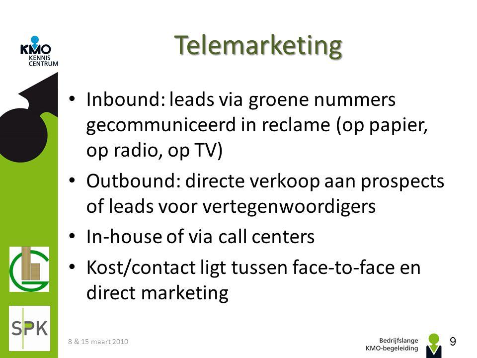 Telemarketing • Inbound: leads via groene nummers gecommuniceerd in reclame (op papier, op radio, op TV) • Outbound: directe verkoop aan prospects of