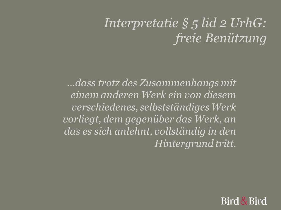 Interpretatie § 5 lid 2 UrhG: freie Benützung …dass trotz des Zusammenhangs mit einem anderen Werk ein von diesem verschiedenes, selbstständiges Werk